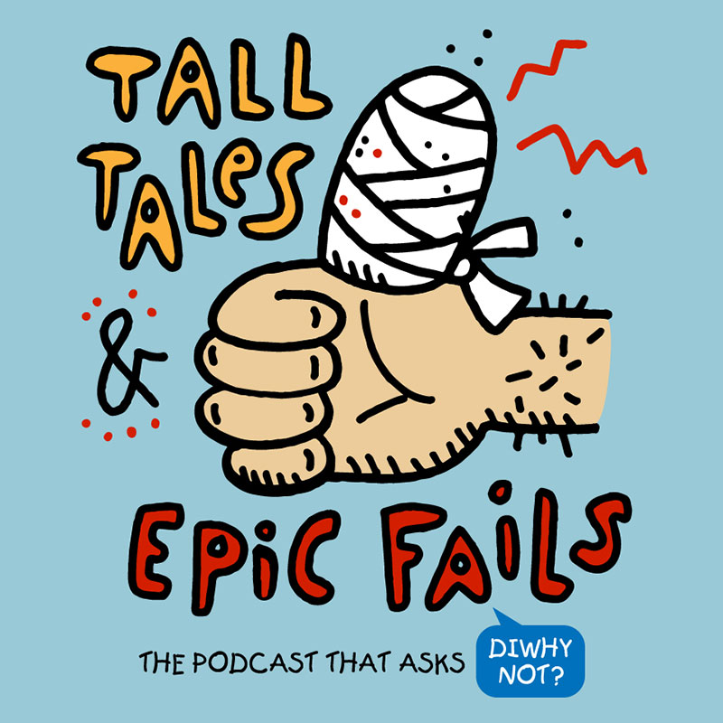 Tall Tales & Epic Fails - The Podcast that asks DIWhy Not?